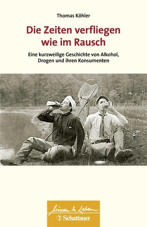 Die Zeiten verfliegen wie im Rausch von Köhler,  Thomas
