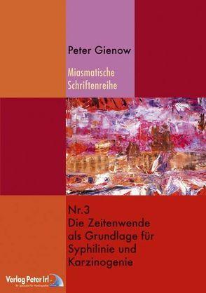 Die Zeitenwende als Grundlage von Karzinogenie und Syphilinie von Gienow,  Peter