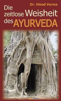Die zeitlose Weisheit des Ayurveda von Mayr,  Christine, Vinod,  Verma