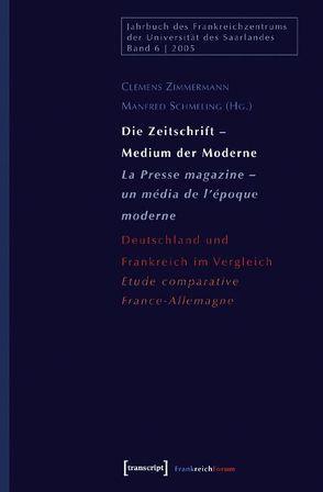 Die Zeitschrift – Medium der Moderne / La Presse magazine – un média de l'époque moderne von Schmeling,  Manfred, Zimmermann,  Clemens
