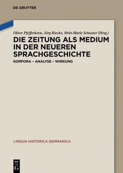 Die Zeitung als Medium in der neueren Sprachgeschichte von Pfefferkorn,  Oliver, Riecke,  Jörg, Schuster,  Britt-Marie