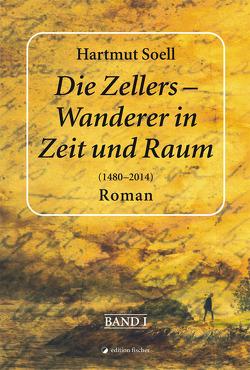 Die Zellers – Wanderer in Zeit und Raum (1480 – 2014) von Soell,  Hartmut