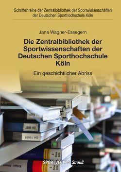 Die Zentralbibliothek der Sportwissenschaften der Deutschen Sporthochschule Köln von Wagner-Essegern,  Jana