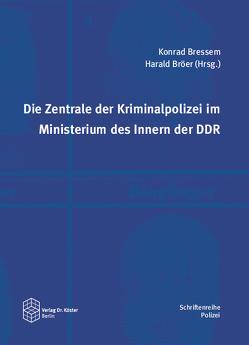 Die Zentrale der Kriminalpolizei im Ministerium des Innern der DDR von Bressem,  Konrad, Bröer,  Harald