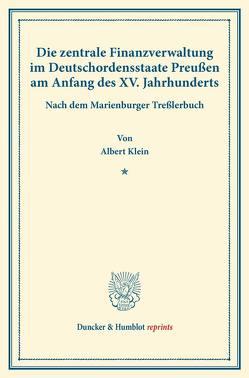 Die zentrale Finanzverwaltung im Deutschordensstaate Preußen am Anfang des XV. Jahrhunderts. von Klein,  Albert