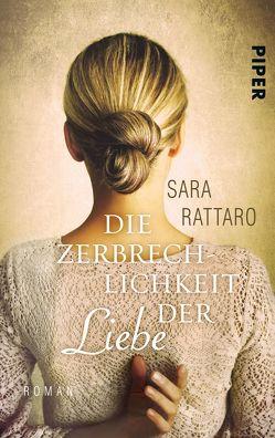 Die Zerbrechlichkeit der Liebe von Burkhardt,  Christiane, Rattaro,  Sara