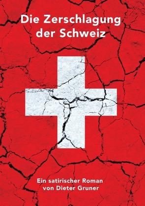 Die Zerschlagung der Schweiz von Gruner,  Dieter, Gruner,  Severin