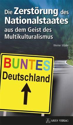 Die Zerstörung des Nationalstaates aus dem Geist des Multikulturalismus von Mäder,  Werner