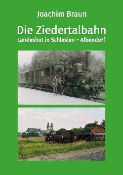 Die Ziedertalbahn Landeshut in Schlesien-Albendorf von Braun,  Joachim