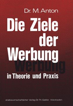 Die Ziele der Werbung in Theorie und Praxis von Anton,  Manfred