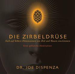 Die Zirbeldrüse von Dispenza,  Dr. Joe