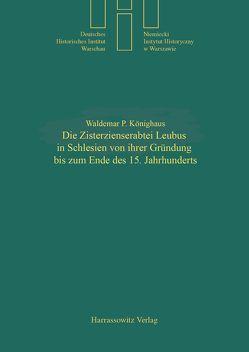 Die Zisterzienserabtei Leubus in Schlesien von ihrer Gründung bis zum Ende des 15. Jahrhunderts von Könighaus,  Waldemar P