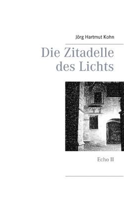 Die Zitadelle des Lichts von Kohn,  Jörg Hartmut