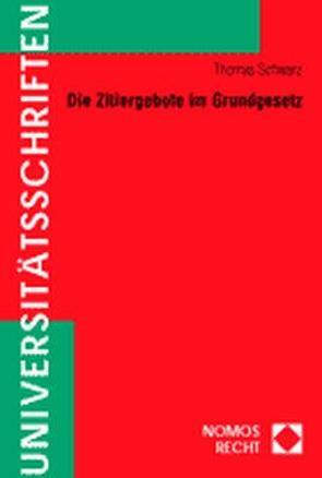 Die Zitiergebote im Grundgesetz von Schwarz,  Thomas