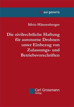 Die zivilrechtliche Haftung für autonome Drohnen unter Einbezug von Zulassungs- und Betriebsvorschriften von Hänsenberger,  Silvio