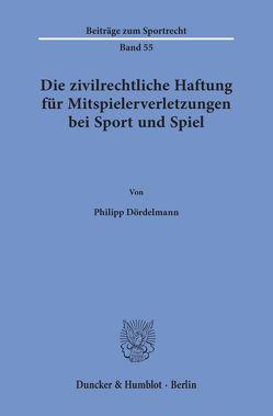 Die zivilrechtliche Haftung für Mitspielerverletzungen bei Sport und Spiel. von Dördelmann,  Philipp
