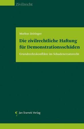 Die zivilrechtliche Haftung für Demonstrationsschäden von Zeiringer,  Markus