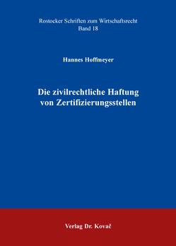 Die zivilrechtliche Haftung von Zertifizierungsstellen von Hoffmeyer,  Hannes