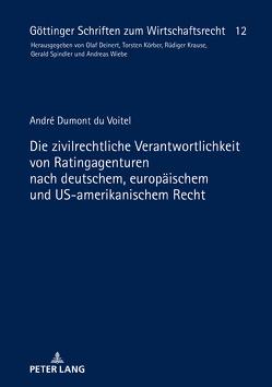 Die zivilrechtliche Verantwortlichkeit von Ratingagenturen nach deutschem, europäischem und US-amerikanischem Recht von Dumont du Voitel,  André