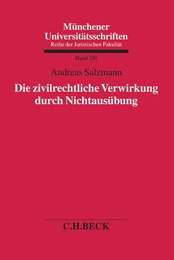 Die zivilrechtliche Verwirkung durch Nichtausübung von Salzmann,  Andreas