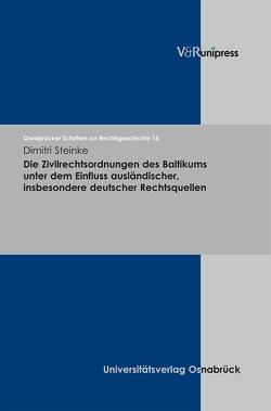 Die Zivilrechtsordnungen des Baltikums unter dem Einfluss ausländischer, insbesondere deutscher Rechtsquellen von Steinke,  Dimitri, Voß,  Wulf Eckart