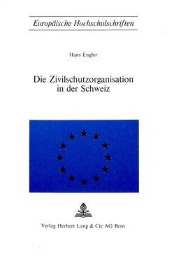 Die Zivilschutzorganisation in der Schweiz von Engler,  Hans
