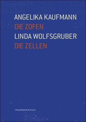 Die Zofen / Die Zellen von Kaufmann,  Angelika, Locher,  Elmar, Wolfsgruber,  Linda