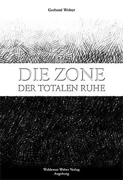 Die Zone der totalen Ruhe von Heiser,  Alexander, Weber,  Tatjana, Wolter,  Gerhard