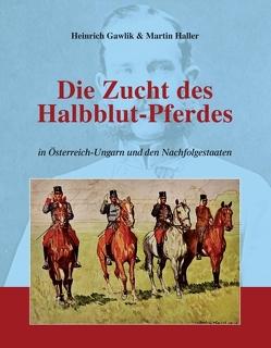 Die Zucht des Halbblutpferdes in Österreich-Ungarn von Haller,  Martin
