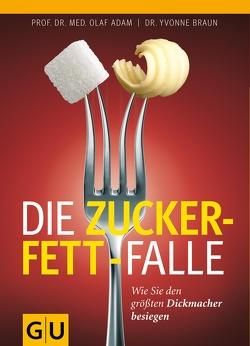 Die Zucker-Fett-Falle von Adam,  Olaf, Braun,  Yvonne