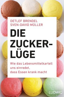 Die Zucker-Lüge von Brendel,  Detlef, Müller,  Sven-David