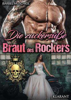 Die zuckersüße Braut des Rockers von Muschiol,  Bärbel