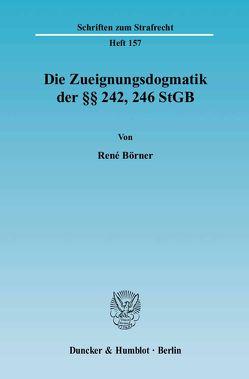 Die Zueignungsdogmatik der §§ 242, 246 StGB. von Börner,  René