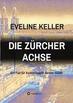 DIE ZÜRCHER ACHSE von Keller,  Eveline