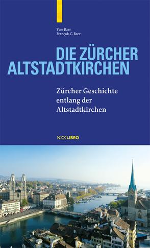 Die Zürcher Altstadtkirchen von Baer,  Francois G, Baer,  Yves