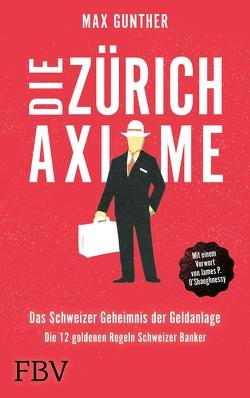 Die Zürich Axiome – Das Schweizer Geheimnis der Geldanlage von Gunther,  Max