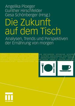 Die Zukunft auf dem Tisch von Hirschfelder,  Gunther, Ploeger,  Angelika, Schönberger,  Gesa