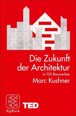 Die Zukunft der Architektur in 100 Bauwerken von Kushner,  Marc, Wiese,  Martina