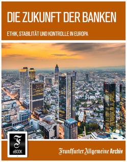 Die Zukunft der Banken von Frankfurter Allgemeine Archiv