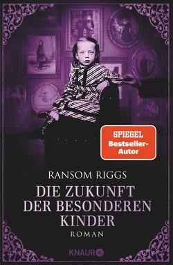 Die Zukunft der besonderen Kinder von Kinkel,  Silvia, Riggs,  Ransom