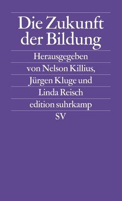 Die Zukunft der Bildung von Killius,  Nelson, Kluge,  Jürgen, Reisch,  Linda