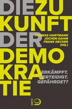 Die Zukunft der Demokratie von Dahm,  Jochen, Decker,  Frank, Hartmann,  Thomas