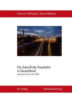 Die Zukunft der Eisenbahn in Deutschland von Hofmann,  Simon, von Olnhausen,  Trutz