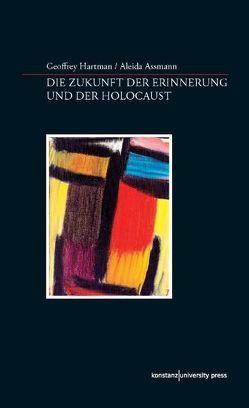 Die Zukunft der Erinnerung und der Holocaust von Assmann,  Aleida, Hartman,  Geoffrey