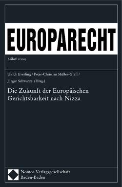 Die Zukunft der Europäischen Gerichtsbarkeit nach Nizza von Everling,  Ulrich, Müller-Graff,  Peter Christian, Schwarze,  Jürgen