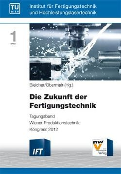 Die Zukunft der Fertigungstechnik von Bleicher,  Friedrich, Obermair,  Martin