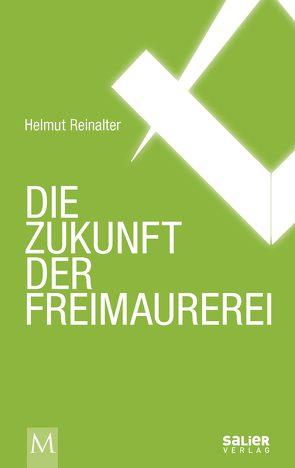 Die Zukunft der Freimaurerei von Reinalter,  Helmut