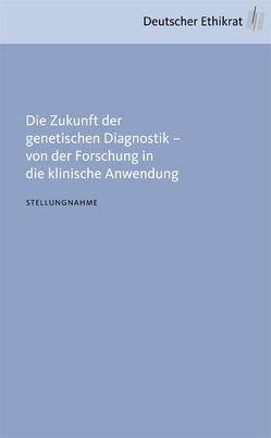 Die Zukunft der genetischen Diagnostik – von der Forschung in die klinische Anwendung von Deutscher Ethikrat
