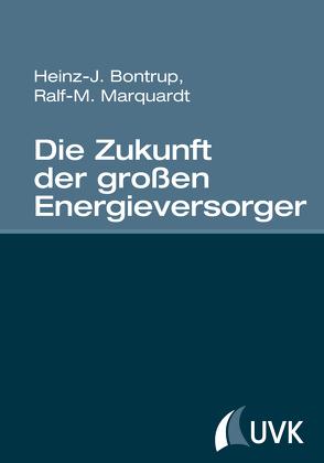Die Zukunft der großen Energieversorger von Bontrup,  Heinz-J., Marquardt,  Ralf M