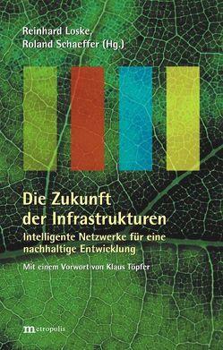 Die Zukunft der Infrastrukturen von Loske,  Reinhard, Schaeffer,  Roland
